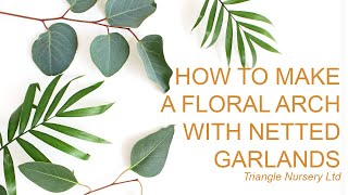 How to Make a Floral Arch with a Netted Garland (Facebook Live Video)