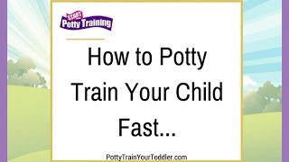 How to Potty Train Your Child Fast