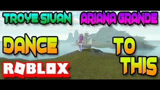 🔥❤️🔥 ROBLOX: TROYE SIVAN- DANCE TO THIS MUSIC VIDEO FT ARIANA GRANDE🔥❤️🔥