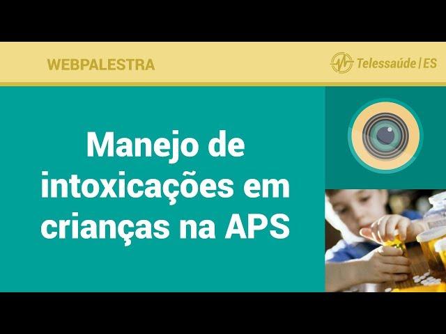 WebPalestra: Manejo de intoxicações em crianças na APS
