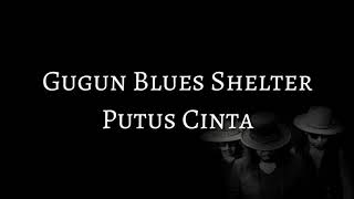 Gugun Blues Shelter - Putus Cinta (LYRICS)