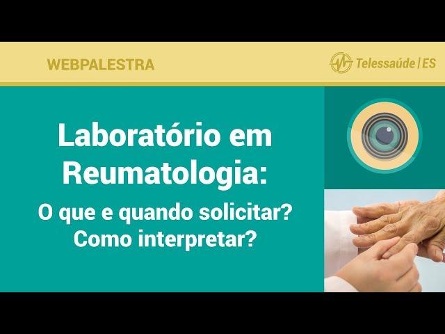 WebPalestra: Laboratório em Reumatologia - O que e quando solicitar? Como interpretar?
