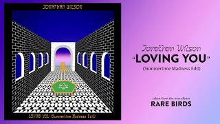 "Jonathan Wilson - ""Loving You"" (Summertime Madness Edit) [Official Audio]"