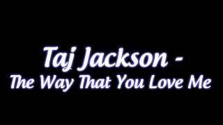 Taj Jackson - The Way That You Love Me + Download
