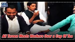 Ali Tareen Meets Workers Over a Cup Of Tea   SAMAA TV