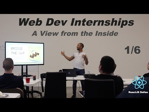 Why to Consider a Web Development Internship - ReactJS Dallas Tech Talk 1/6