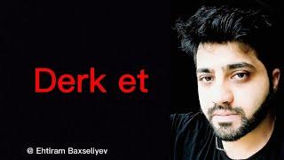 DERK ET. Ehtiram Baxseliyev