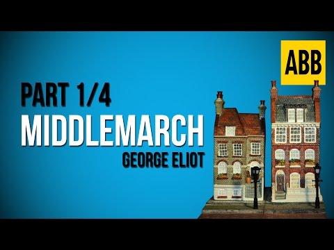 MIDDLEMARCH: George Eliot - FULL AudioBook: Part 1/4