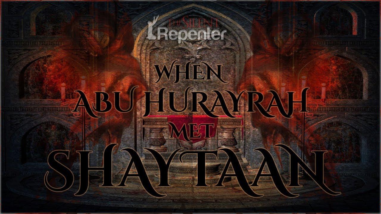 When Abu Hurayrah Met Shaytaan - The Silent Repenter