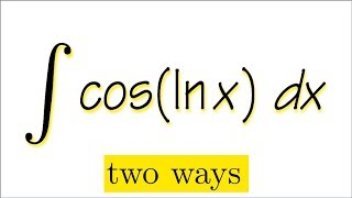 integral of cos(ln(x)), two ways, calculus 2, integration by parts, DI method