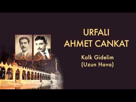 Urfalı Ahmet Cankat - Kalk Gidelim [ Urfalı Ahmet Ve Cemil Cankat © 2011 Kalan Müzik ]