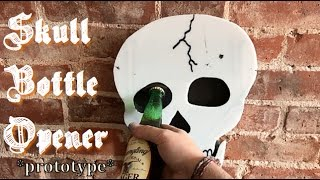 Skull Bottle Opener *Prototype*