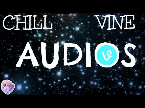 CHILL VINE AUDIOS :P