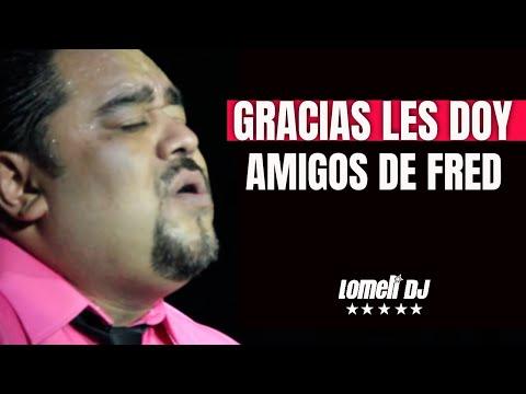 Amigos de Fred - GRACIAS LES DOY