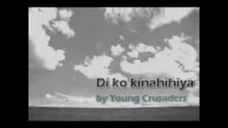 Repeat youtube video Di Ko Kinahihiya by Young Crusaders