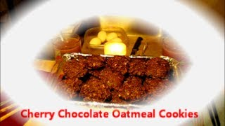 Cherry Chocolate Oatmeal Cookies / Easy Recipe