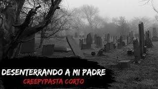 Desenterrando a mi Padre ¦ Creepypasta Corto