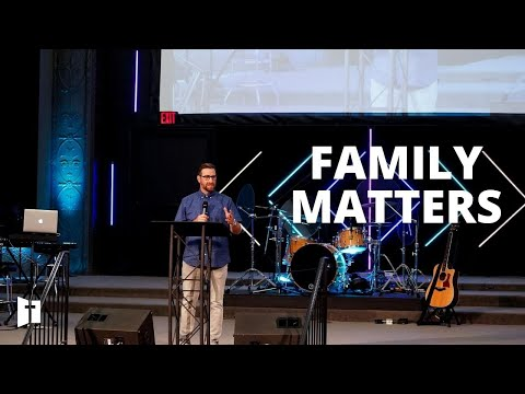 Family Matters: Part 5 | Pastor Matt Holcomb