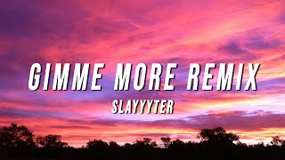 Slayyyter - Gimme More Remix (Lyrics)