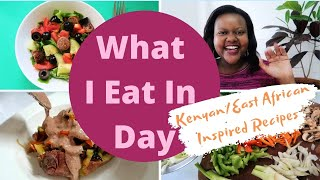 What I Eat in a day | kenyan East African recipes | Healthy Meal Ideas