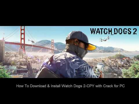 How To Download & Install Watch Dogs 2-CPY with Crack for PC