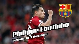 Philippe Coutinho - Welcome to Barcelona! [HD]