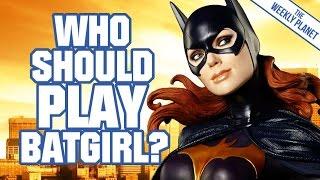 Who Should Play BATGIRL?