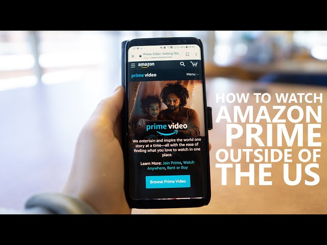 How to Watch Amazon prime outside of the US - Android
