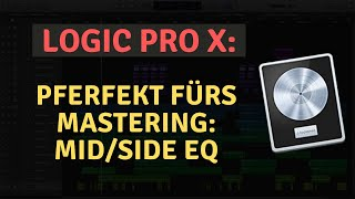 Logic Pro X Tutorial (deutsch) || Perfekt fürs Mastering: Mid/ Side EQ (Logic Pro X Equalizer)