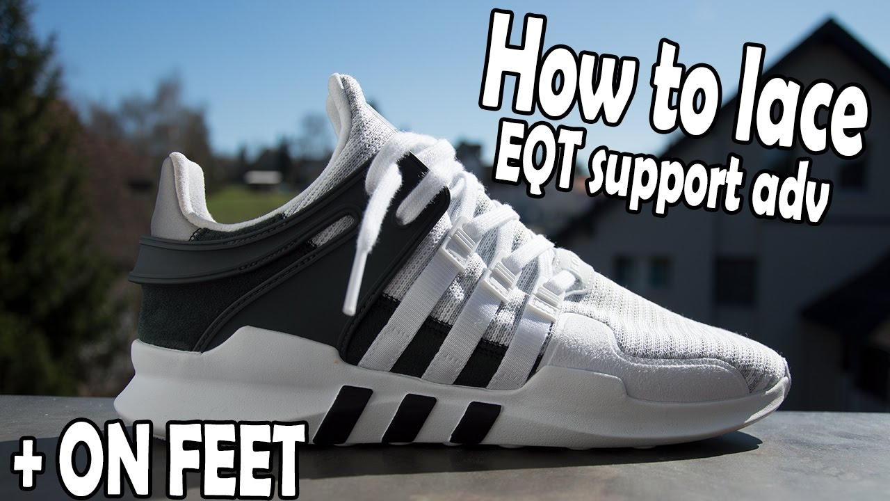 6f1f2d95015 HOW TO LACE ADIDAS EQT SUPPORT ADV + ON FEET
