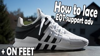 HOW TO LACE ADIDAS EQT SUPPORT ADV + ON