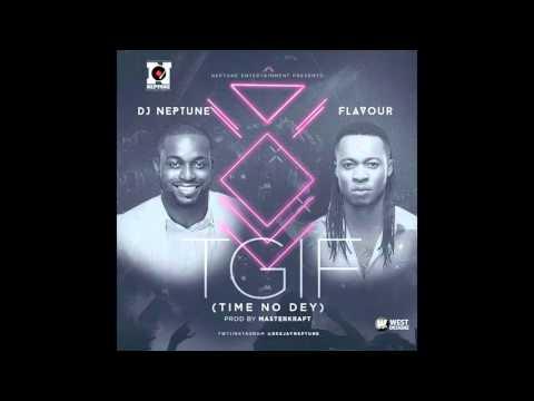 DJ Neptune Ft Flavour – TGIF Time No Dey (NEW 2016)