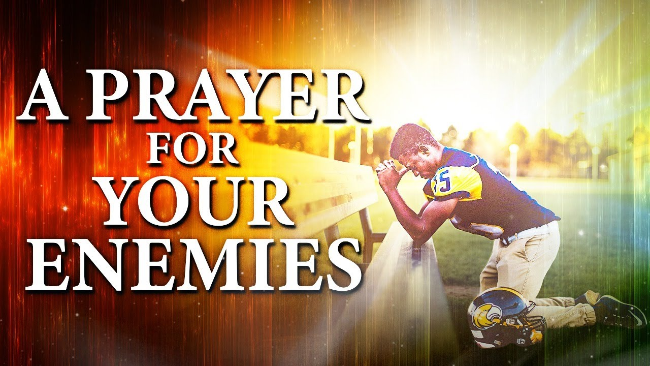 Pray For Enemies With This Powerful Prayer - It Could Change Their Lives