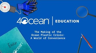 4ocean Education | The Making of the Ocean Plastic Crisis | A World of Convenience