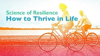Science of Resilience: How to Thrive in Life