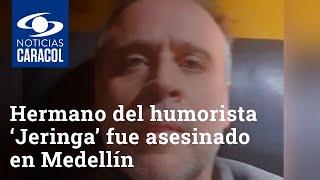 Hermano del humorista 'Jeringa' fue asesinado en Medellín