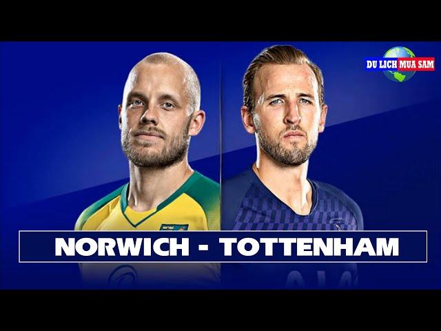 Trực Tiếp Norwich - Tottenham và Bình Luận Trước Trận Đấu | Du Lịch Mua Sắm