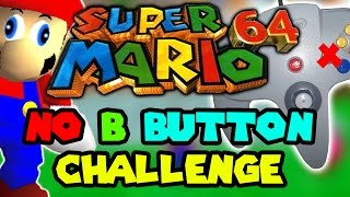 Super Mario 64 NO B BUTTON CHALLENGE!