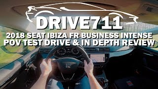 2018 SEAT IBIZA FR BUSINESS INTENSE POV TEST DRIVE BY DRIVE711