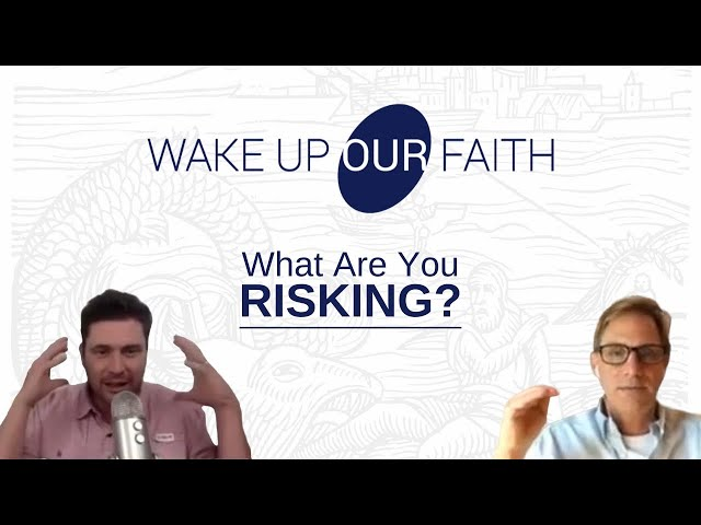 Wake Up Our Faith   What Are You Willing to Risk?