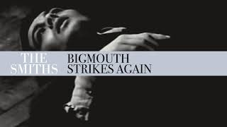 The Smiths - Bigmouth Strikes Again