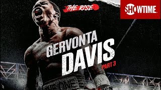 THE RISE: Gervonta Davis | Part 3 | SHOWTIME CHAMPIONSHIP BOXING