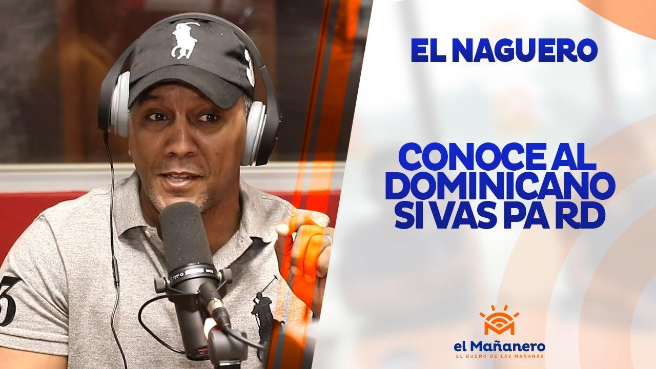 El Naguero - Conoce al dominicano si vas para RD 2019