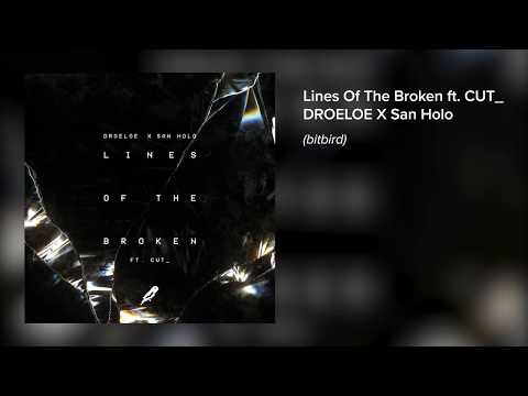 DROELOE x San Holo - Lines of the Broken (ft. CUT_)