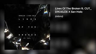 Video DROELOE x San Holo - Lines of the Broken (ft. CUT_) download MP3, 3GP, MP4, WEBM, AVI, FLV Oktober 2017