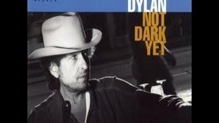 Bob Dylan---( Not Dark Yet )