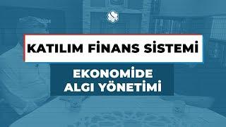 EKONOMİDE ALGI YÖNETİMİ | KATILIM FİNANS SİSTEMİ