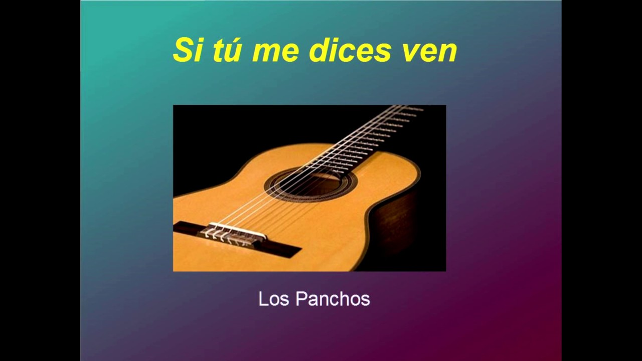 Si Tú Me Dices Ven Los Panchos Acordes Guitarra Cover Youtube