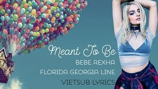 [Vietsub - Lyrics] Meant To Be - Bebe Rexha feat. Florida Georgia Line