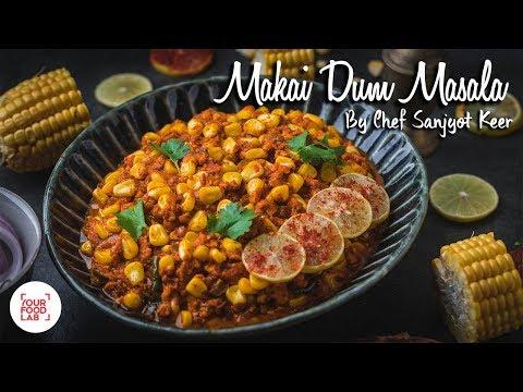Makai Dum Masala Recipe | मकई दम मसाला | Chef Sanjyot Keer